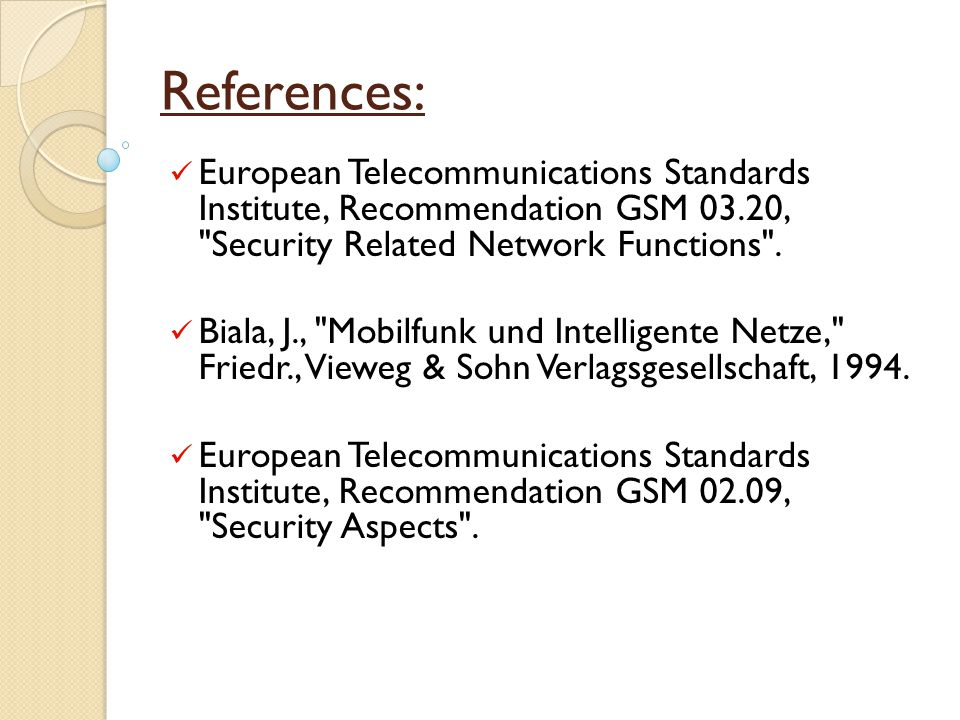 References: European Telecommunications Standards Institute, Recommendation GSM 03.20, Security Related Network Functions .