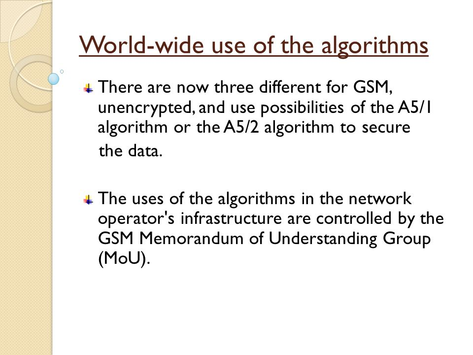 There are now three different for GSM, unencrypted, and use possibilities of the A5/1 algorithm or the A5/2 algorithm to secure the data.