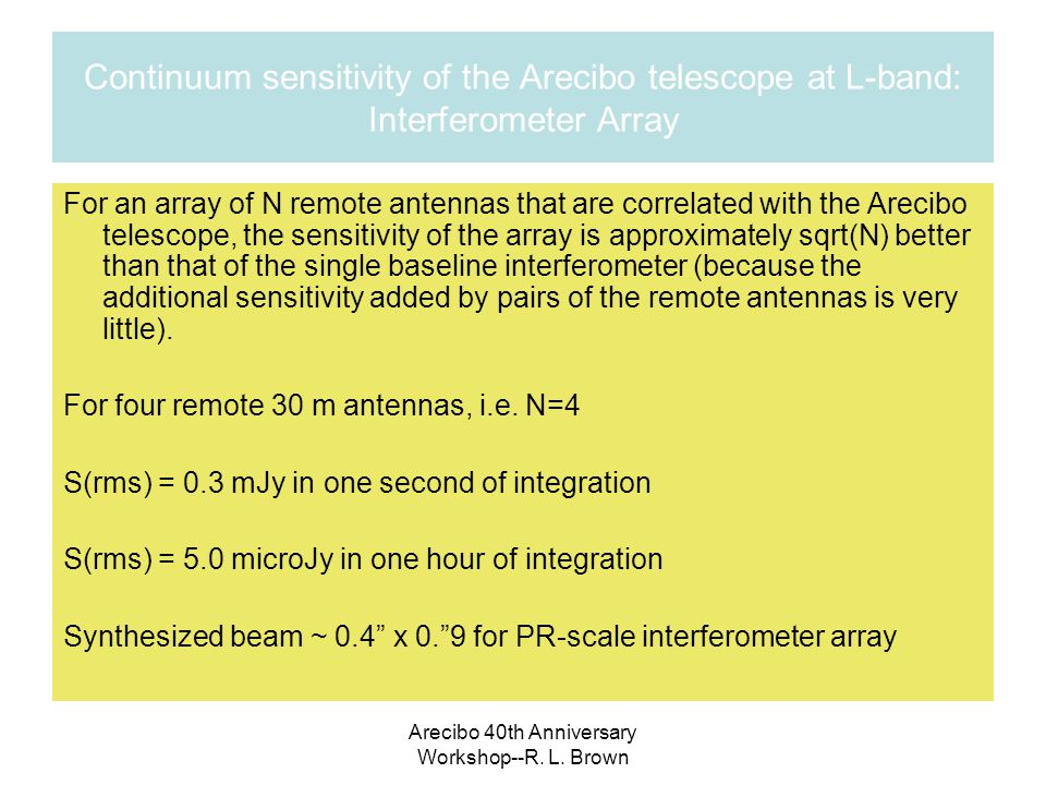 Arecibo 40th Anniversary Workshop--R. L. Brown Continuum sensitivity of the Arecibo telescope at L-band: Interferometer Array For an array of N remote