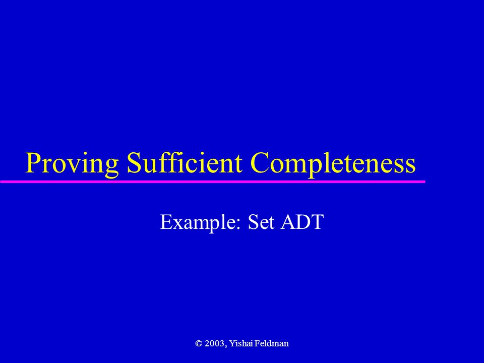 © 2003, Yishai Feldman Sufficient Completeness, Part 2 We can now complete the proof of sufficient completeness for the remaining cases: count and empty queries for set-expressions containing merge and intersect.