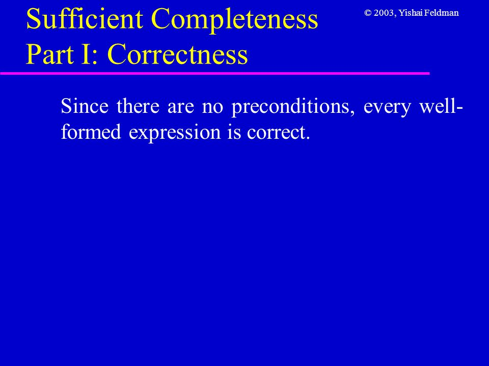 © 2003, Yishai Feldman Sufficient Completeness Part II: Compute Values The axioms in Part 1 are sufficiently complete for for has queries with all set expressions, and for empty and count queries with set expressions that do not contain intersect and merge.