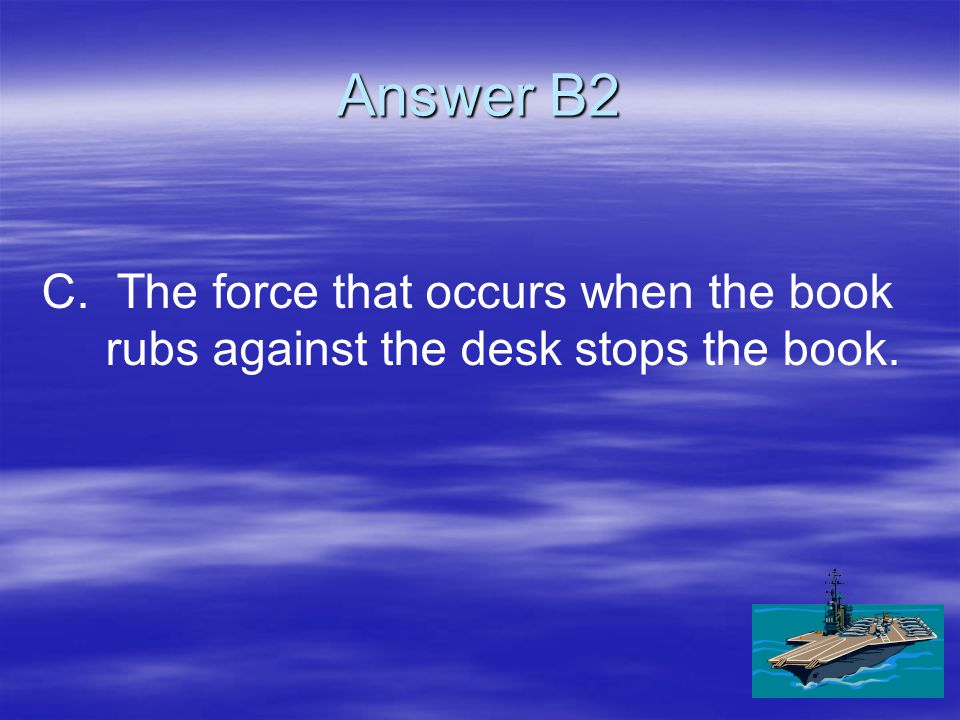 B2   A student slides a book across a desk by giving it an initial push.