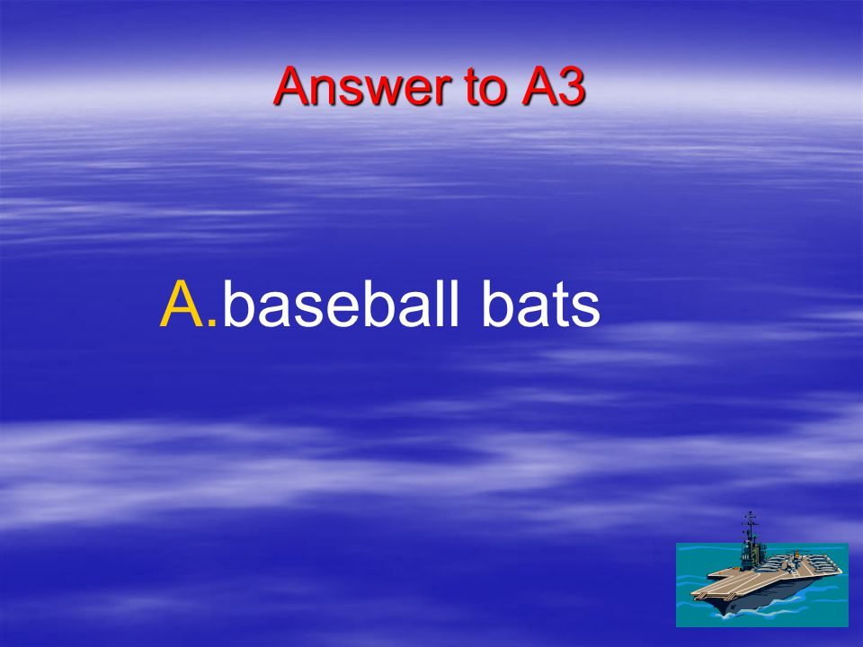 A3 What is an example of a simple machine. A. A.baseball bats B.