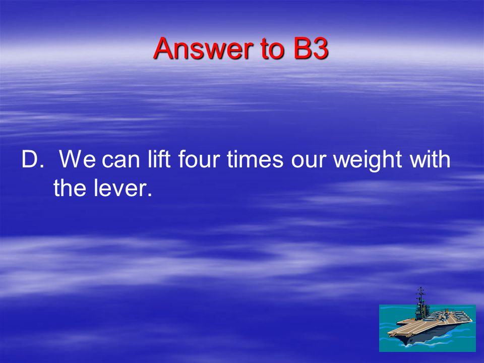 B3 What does a mechanical advantage of 4 on a lever tell us.