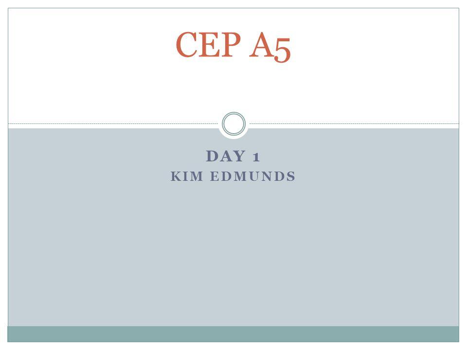 DAY 1 KIM EDMUNDS CEP A5