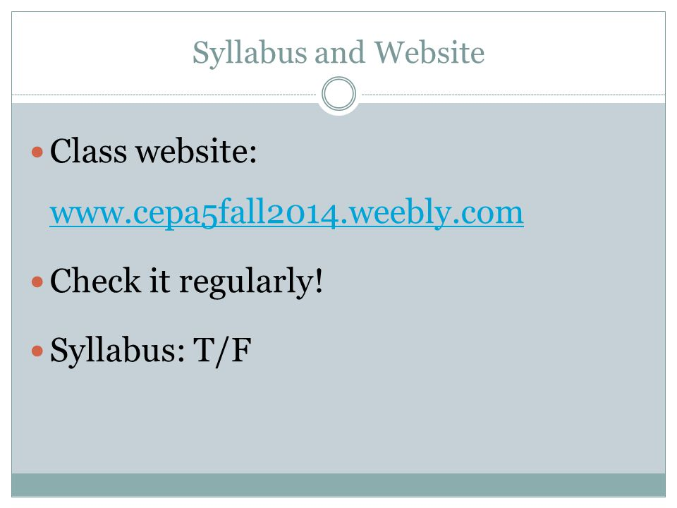 Syllabus and Website Class website: www.cepa5fall2014.weebly.com www.cepa5fall2014.weebly.com Check it regularly.