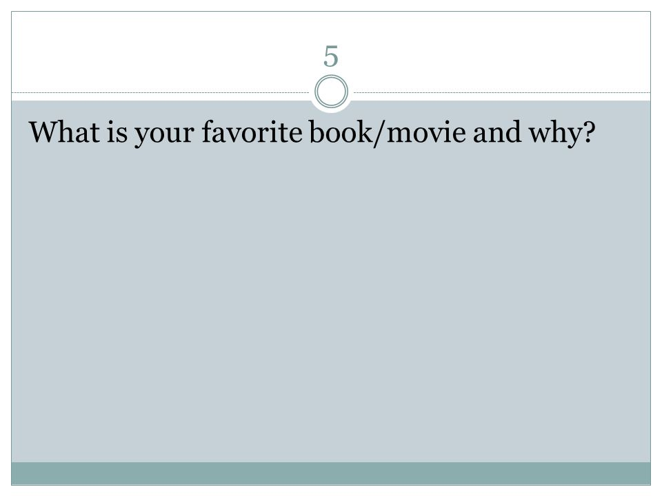 5 What is your favorite book/movie and why