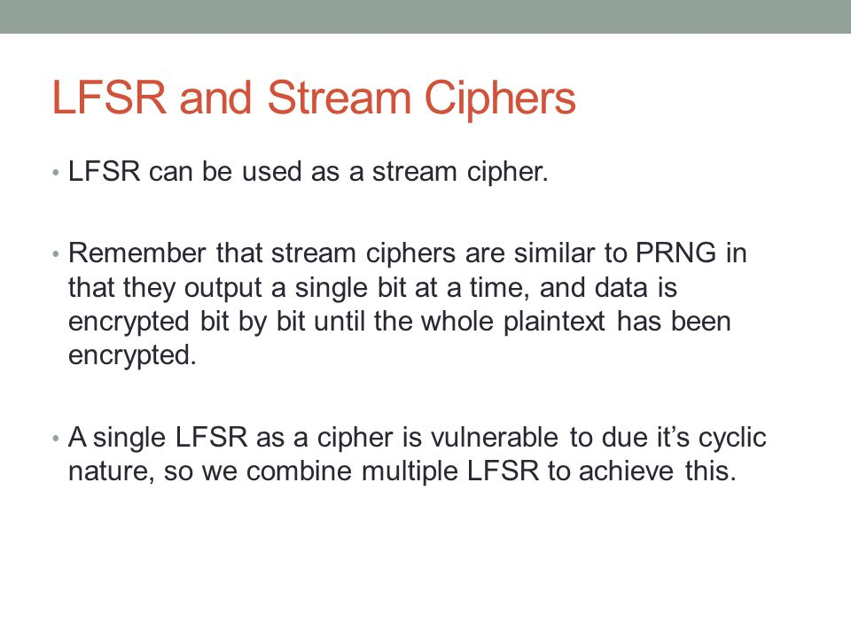 LFSR and Stream Ciphers LFSR can be used as a stream cipher.