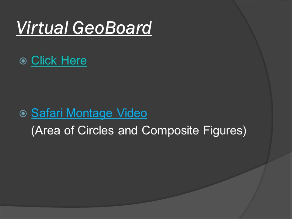 Virtual GeoBoard  Click Here Click Here  Safari Montage Video (Area of Circles and Composite Figures)