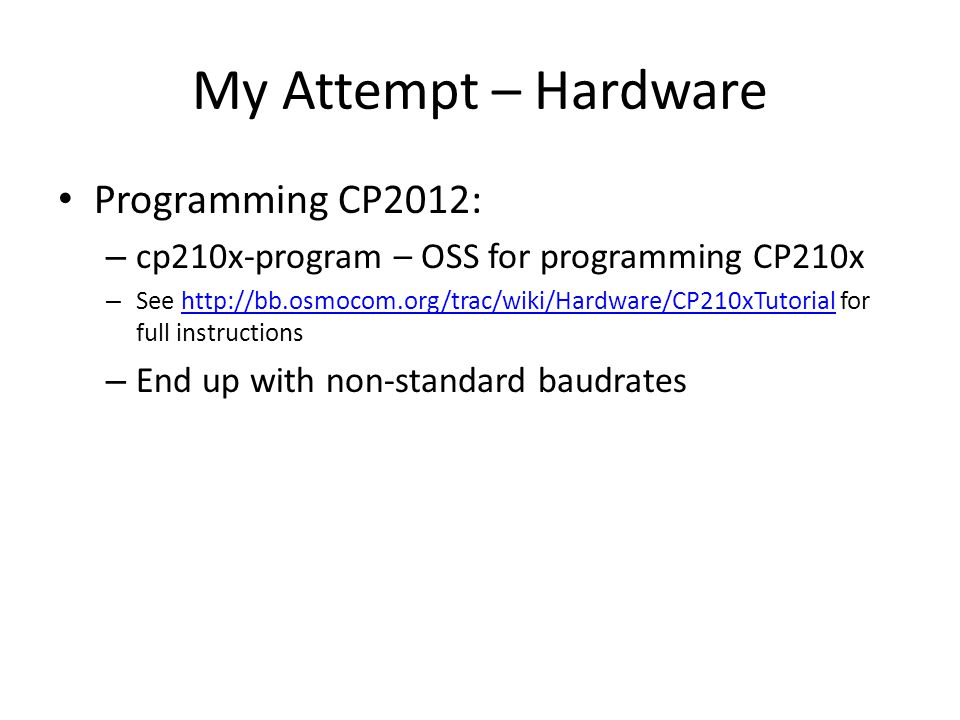 My Attempt – Hardware Programming CP2012: – cp210x-program – OSS for programming CP210x – See http://bb.osmocom.org/trac/wiki/Hardware/CP210xTutorial