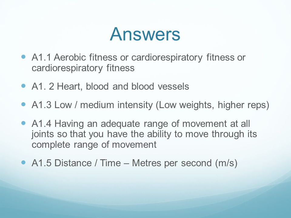 Answers A1.1 Aerobic fitness or cardiorespiratory fitness or cardiorespiratory fitness A1.