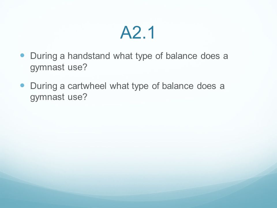 A2.1 During a handstand what type of balance does a gymnast use.