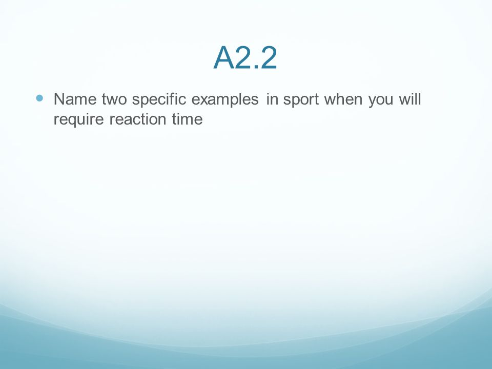 A2.2 Name two specific examples in sport when you will require reaction time