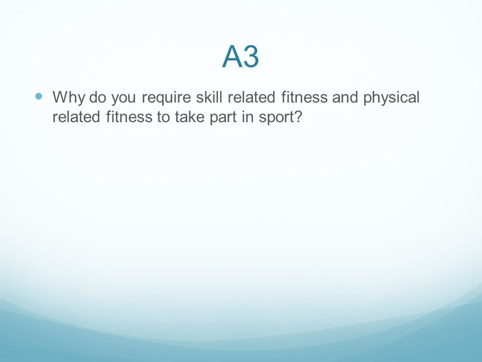 Why do you require skill related fitness and physical related fitness to take part in sport?