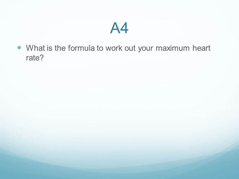 What is the formula to work out your maximum heart rate?