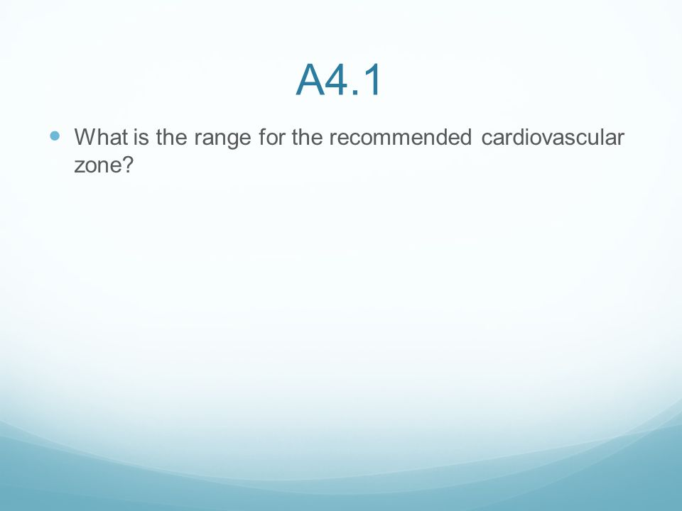 A4.1 What is the range for the recommended cardiovascular zone?