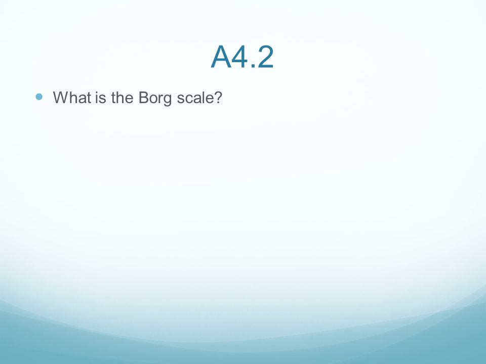 A4.2 What is the Borg scale?