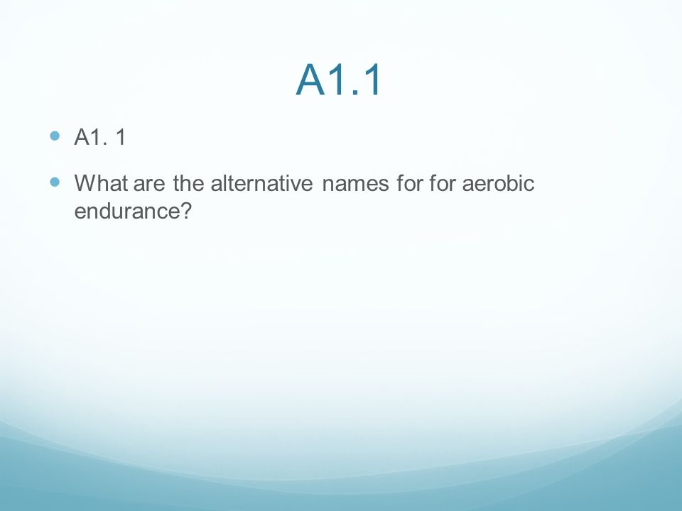 A1.1 What are the alternative names for for aerobic endurance?