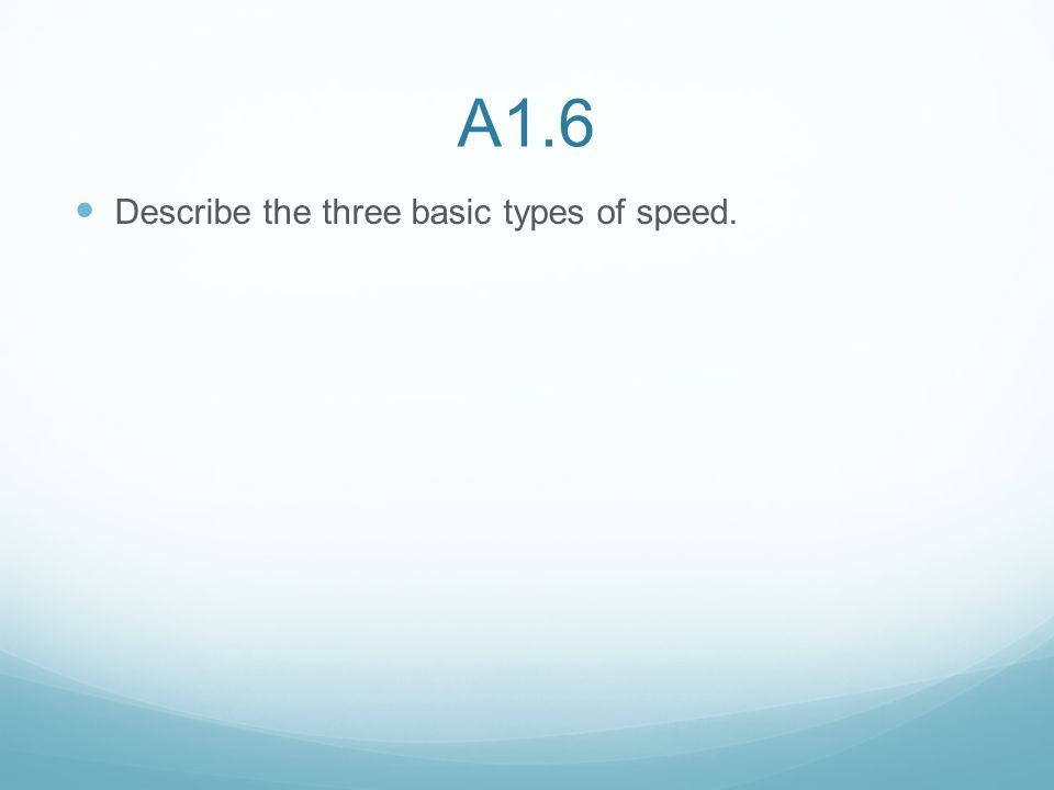 A1.6 Describe the three basic types of speed.