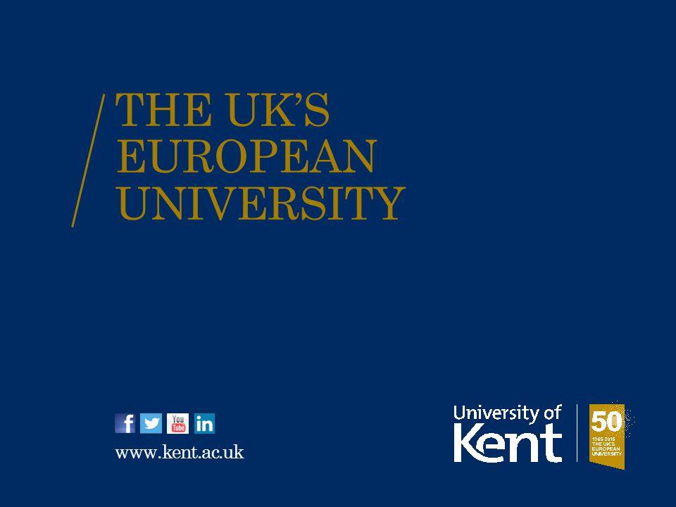 THE UK'S EUROPEAN UNIVERSITY www.kent.ac.uk