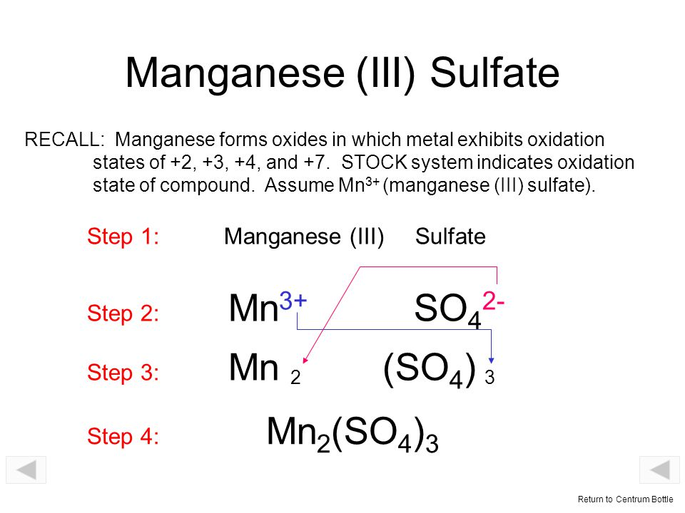Cupric Sulfate Step 1: Cupric Sulfate Step 2: Cu 2+ SO 4 2- Step 3: Cu (SO 4 ) 22 Step 4: Cu 2 (SO 4 ) 2 Step 5: CuSO 4 RECALL: ic higher oxidation & ous lower oxidation Cu 2+ (higher) Cu 1+ (lower) Return to Centrum Bottle