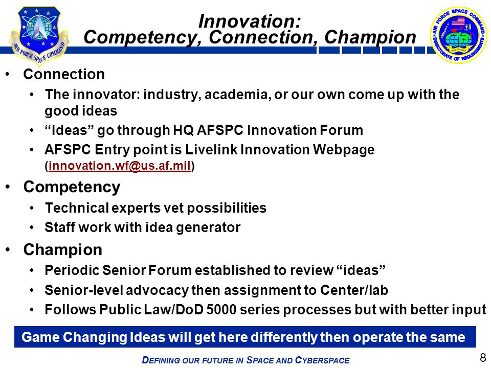 """8 D EFINING OUR FUTURE IN S PACE AND C YBERSPACE Connection The innovator: industry, academia, or our own come up with the good ideas """"Ideas"""" go throu"""