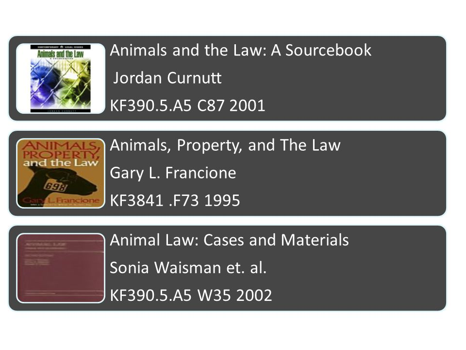 Animals and the Law: A Sourcebook Jordan Curnutt KF390.5.A5 C87 2001 Animals, Property, and The Law Gary L.