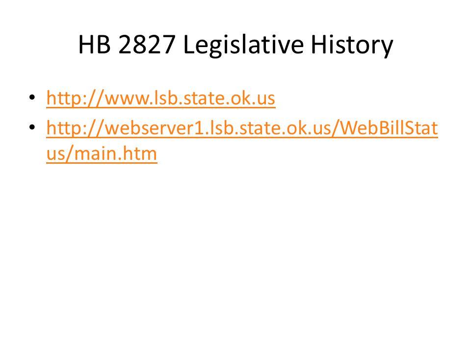 HB 2827 Legislative History http://www.lsb.state.ok.us http://webserver1.lsb.state.ok.us/WebBillStat us/main.htm http://webserver1.lsb.state.ok.us/WebBillStat us/main.htm