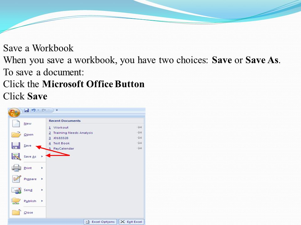 Save a Workbook When you save a workbook, you have two choices: Save or Save As.
