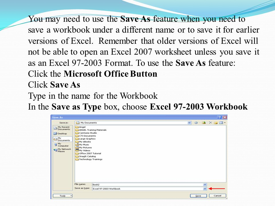 You may need to use the Save As feature when you need to save a workbook under a different name or to save it for earlier versions of Excel.