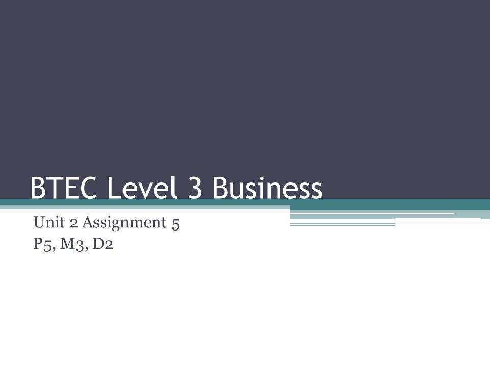 BTEC Level 3 Business Unit 2 Assignment 5 P5, M3, D2