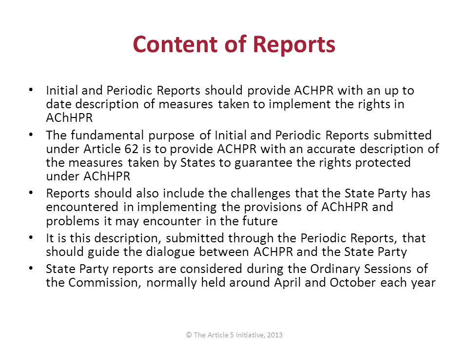 Content of Reports Initial and Periodic Reports should provide ACHPR with an up to date description of measures taken to implement the rights in AChHP