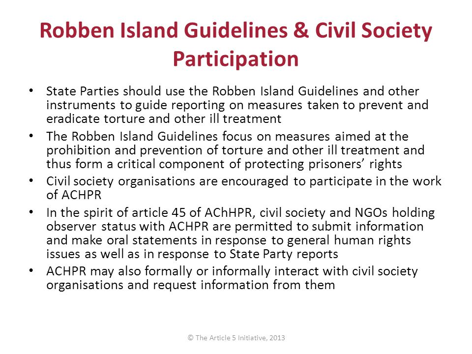 Robben Island Guidelines & Civil Society Participation State Parties should use the Robben Island Guidelines and other instruments to guide reporting