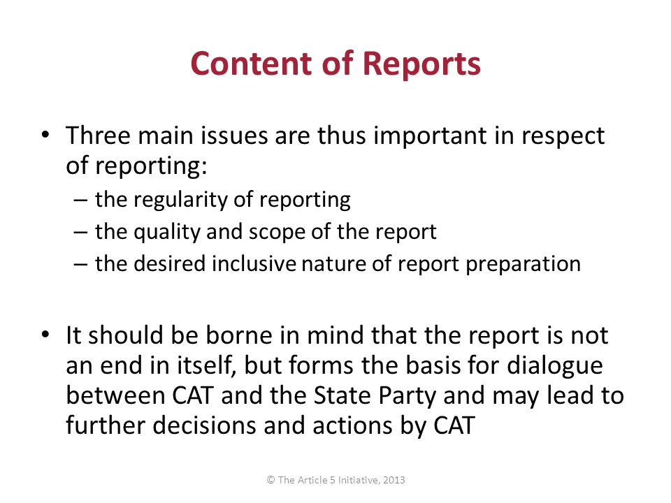 Content of Reports Three main issues are thus important in respect of reporting: – the regularity of reporting – the quality and scope of the report –