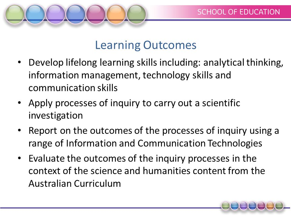 Learning Outcomes Develop lifelong learning skills including: analytical thinking, information management, technology skills and communication skills