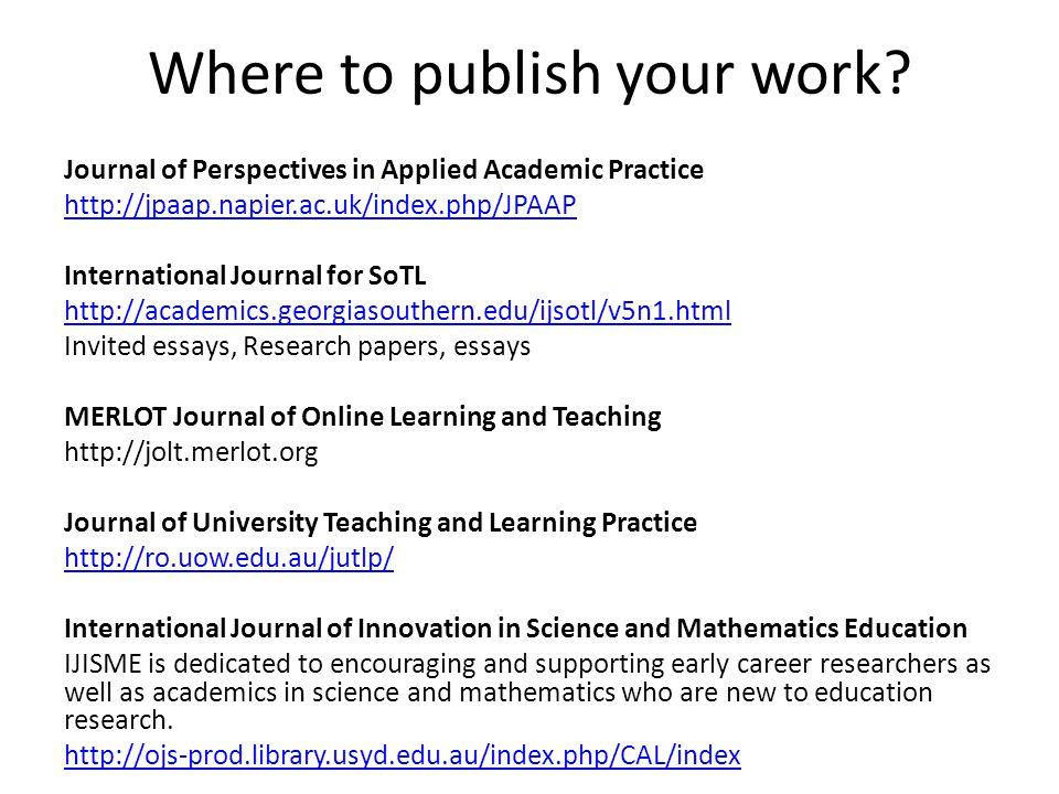 Where to publish your work? Journal of Perspectives in Applied Academic Practice http://jpaap.napier.ac.uk/index.php/JPAAP International Journal for S