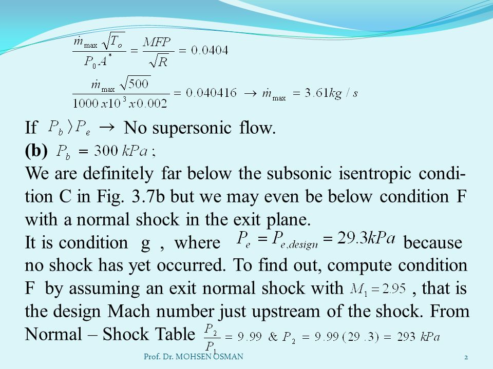 Since this is less than the given there is a normal shock just upstream of the exit plane (condition E).
