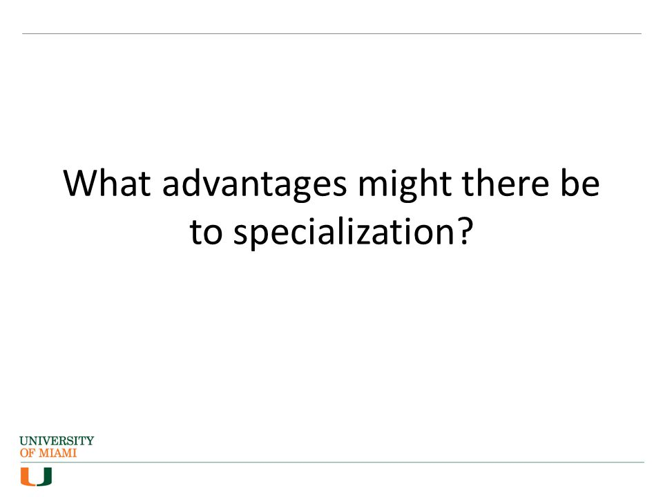 What advantages might there be to specialization