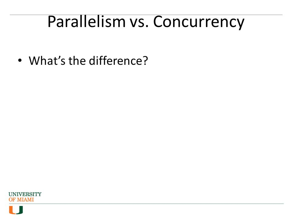 Parallelism vs. Concurrency What's the difference