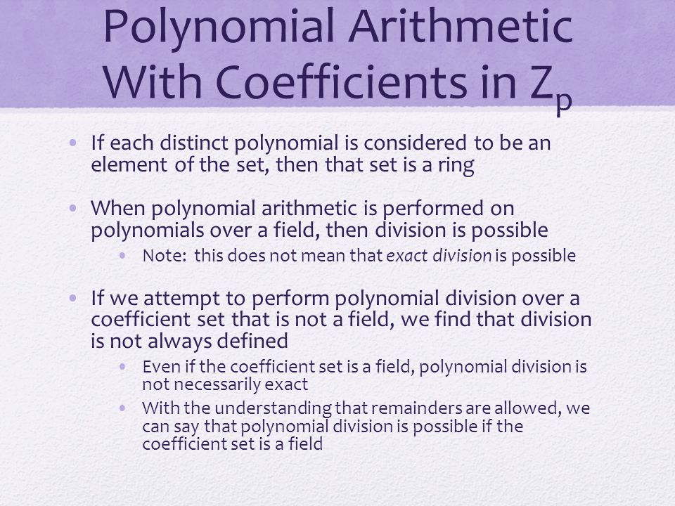 Polynomial Arithmetic With Coefficients in Z p If each distinct polynomial is considered to be an element of the set, then that set is a ring When pol