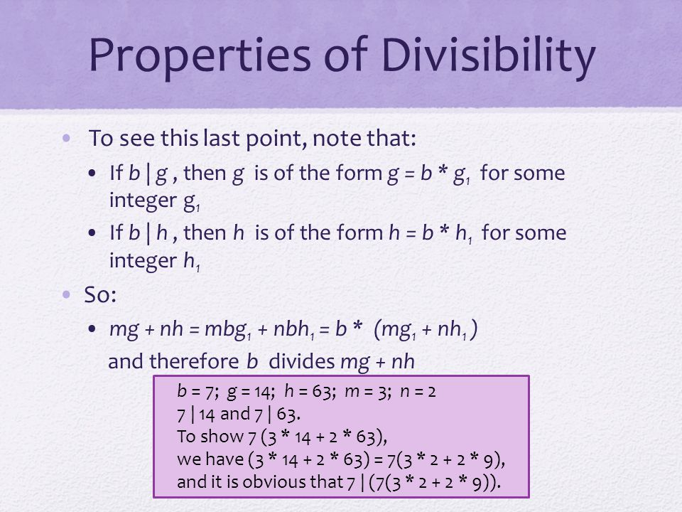 Properties of Divisibility To see this last point, note that: If b | g, then g is of the form g = b * g 1 for some integer g 1 If b | h, then h is of