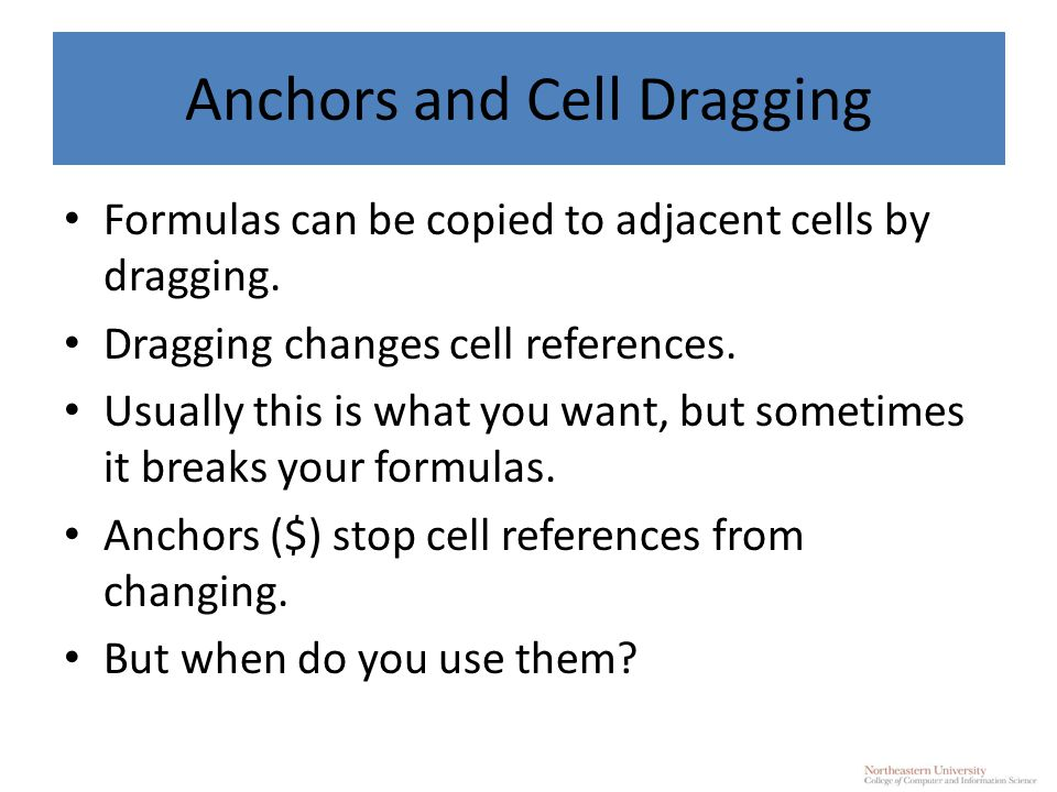 Anchors and Cell Dragging Formulas can be copied to adjacent cells by dragging.
