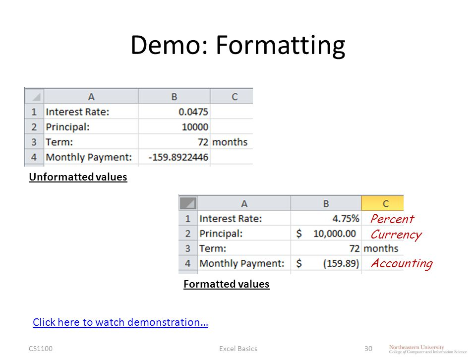 Demo: Formatting CS1100Excel Basics30 Unformatted values Formatted values Percent Currency Accounting Click here to watch demonstration…