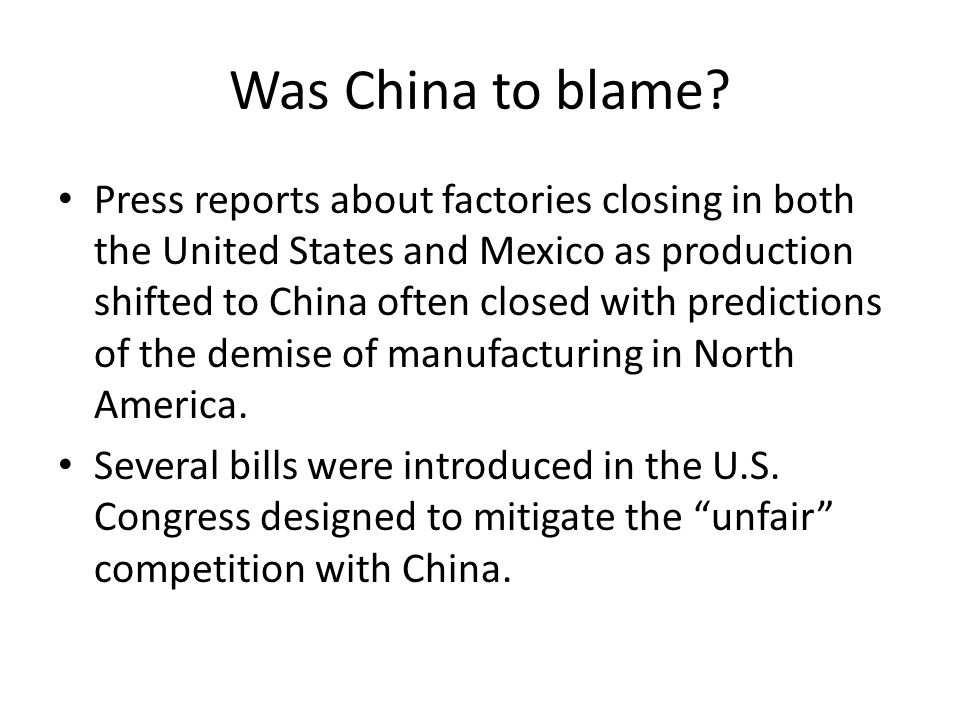 Was China to blame? Press reports about factories closing in both the United States and Mexico as production shifted to China often closed with predic