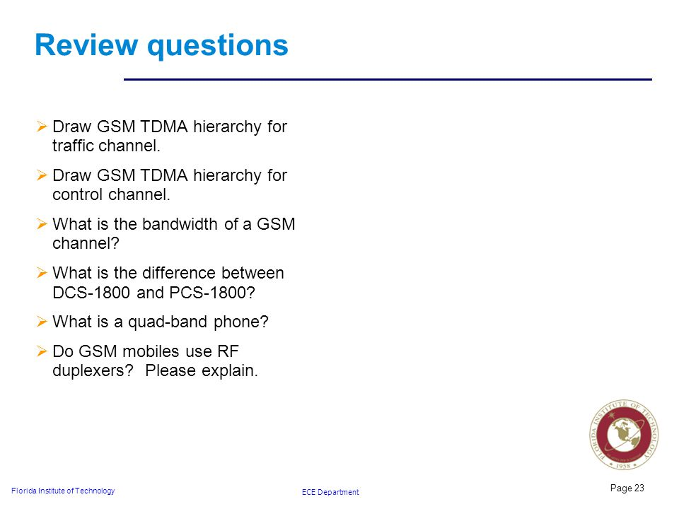 ECE Department Florida Institute of Technology Review questions  Draw GSM TDMA hierarchy for traffic channel.