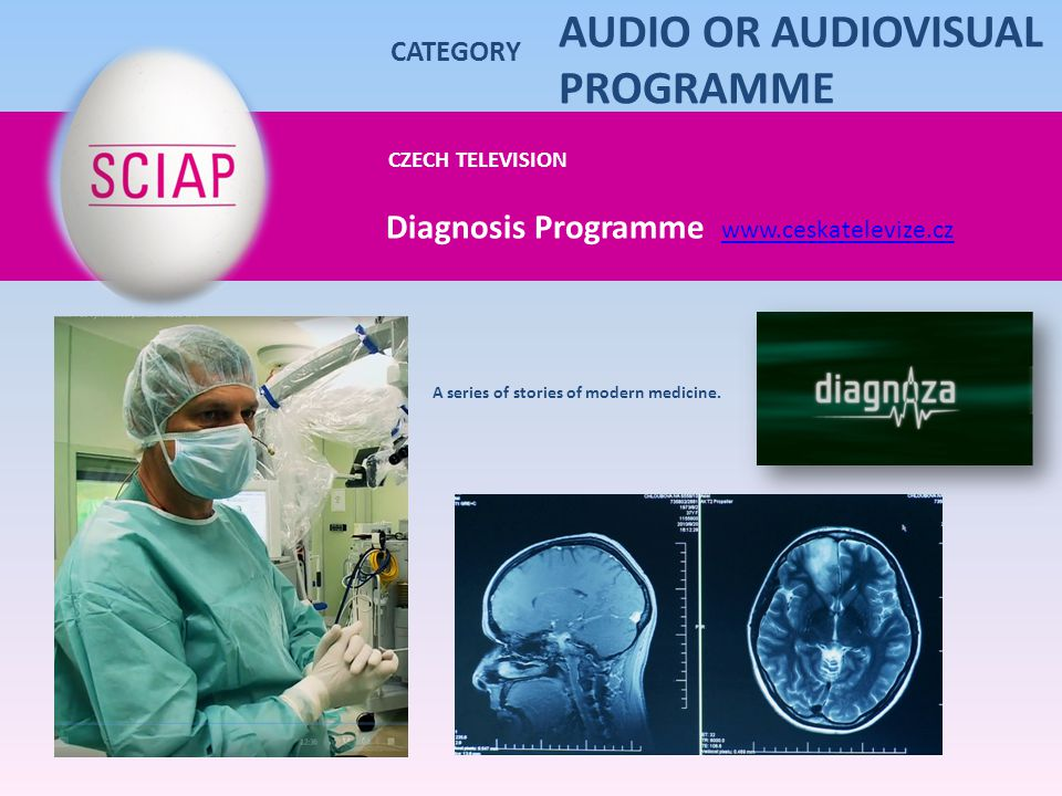 CZECH TELEVISION Diagnosis Programme www.ceskatelevize.cz www.ceskatelevize.cz CATEGORY A series of stories of modern medicine. AUDIO OR AUDIOVISUAL P