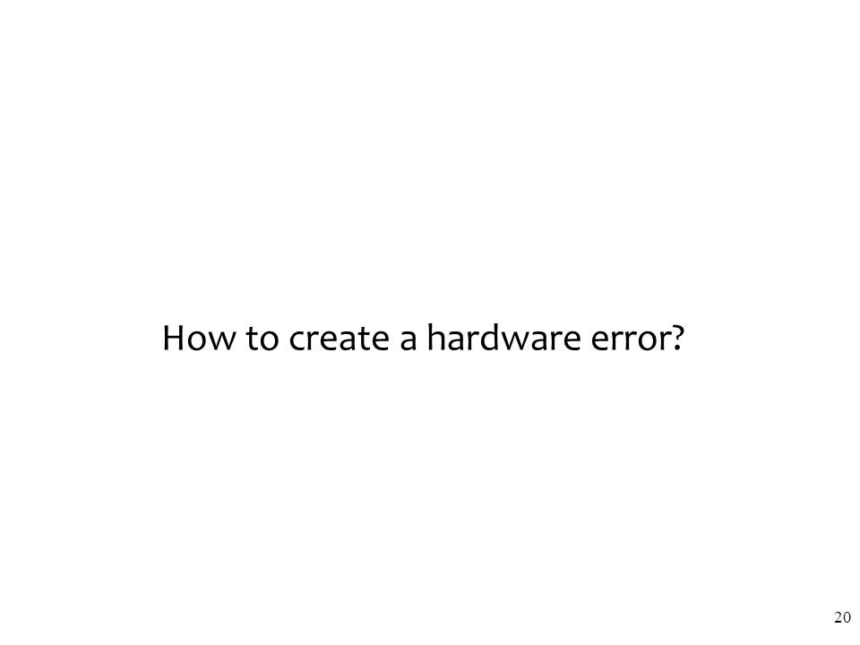 How to create a hardware error 20