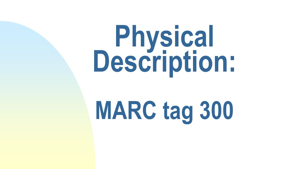Physical Description: MARC tag 300