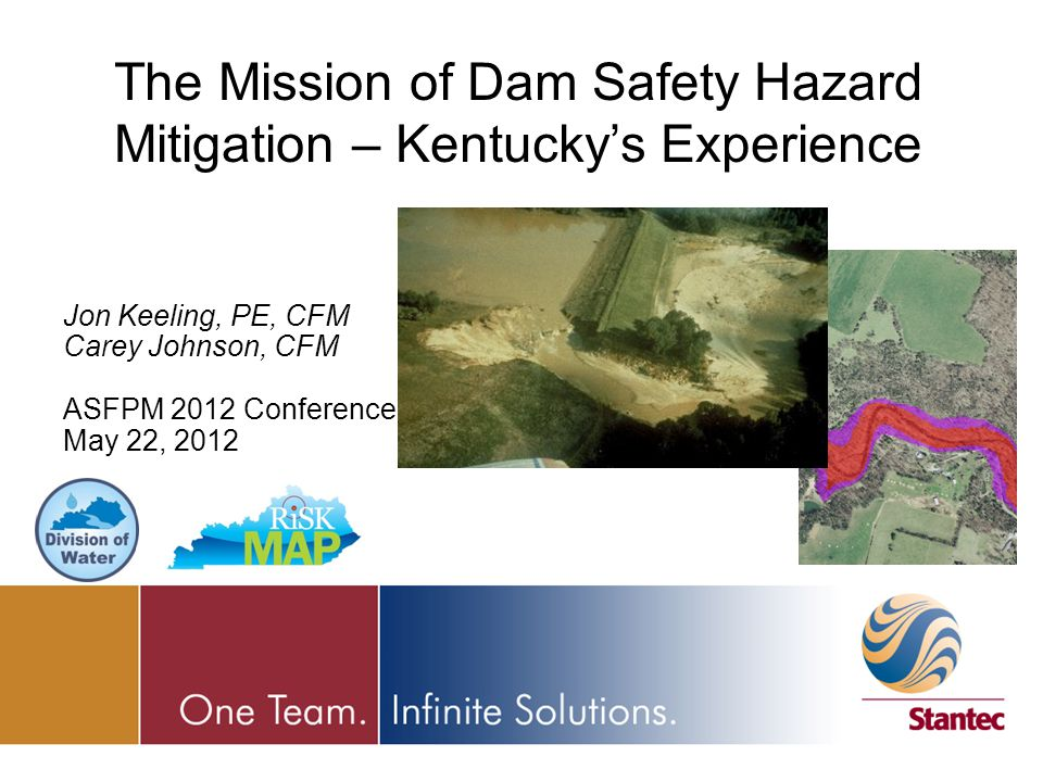 Jon Keeling, PE, CFM Carey Johnson, CFM ASFPM 2012 Conference May 22, 2012 The Mission of Dam Safety Hazard Mitigation – Kentucky's Experience