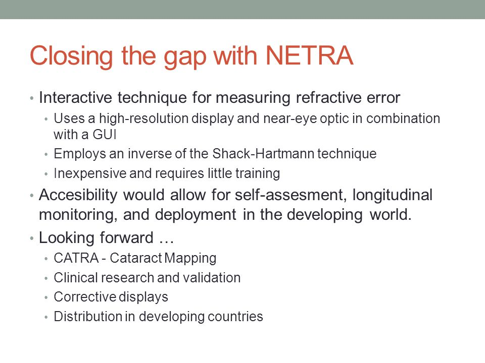 Closing the gap with NETRA Interactive technique for measuring refractive error Uses a high-resolution display and near-eye optic in combination with